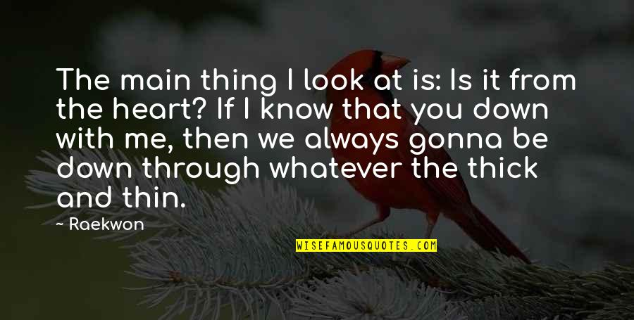 Be With Me Always Quotes By Raekwon: The main thing I look at is: Is