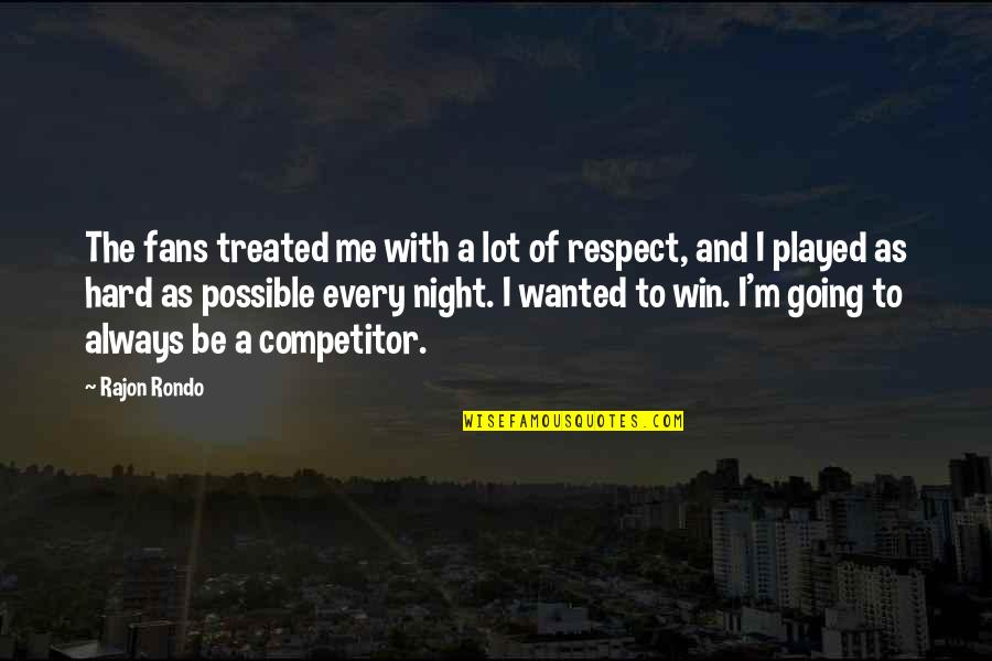 Be With Me Always Quotes By Rajon Rondo: The fans treated me with a lot of