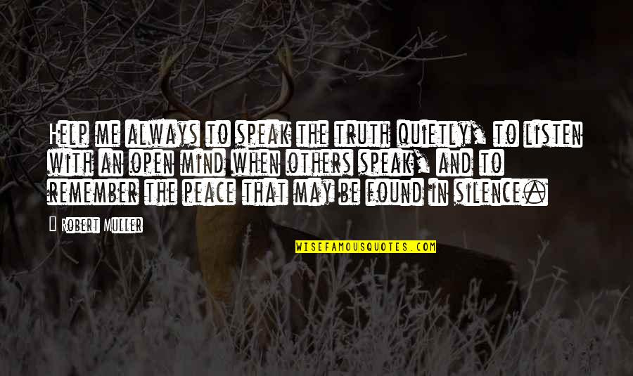Be With Me Always Quotes By Robert Muller: Help me always to speak the truth quietly,