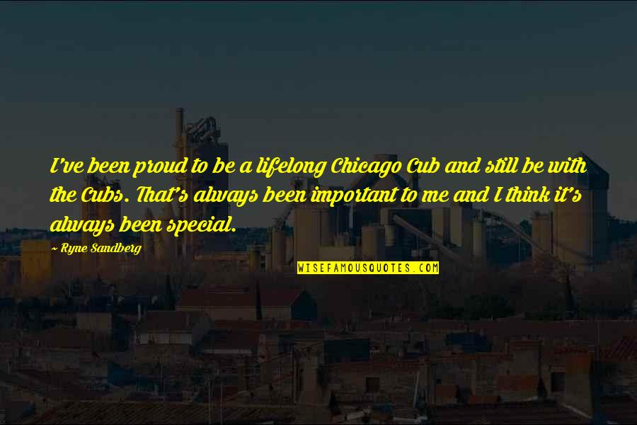 Be With Me Always Quotes By Ryne Sandberg: I've been proud to be a lifelong Chicago
