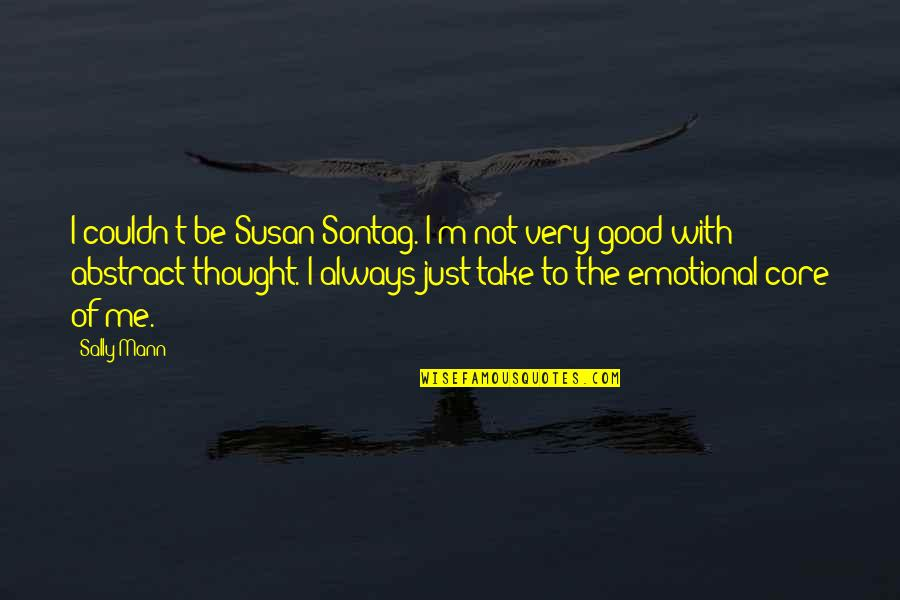 Be With Me Always Quotes By Sally Mann: I couldn't be Susan Sontag. I'm not very