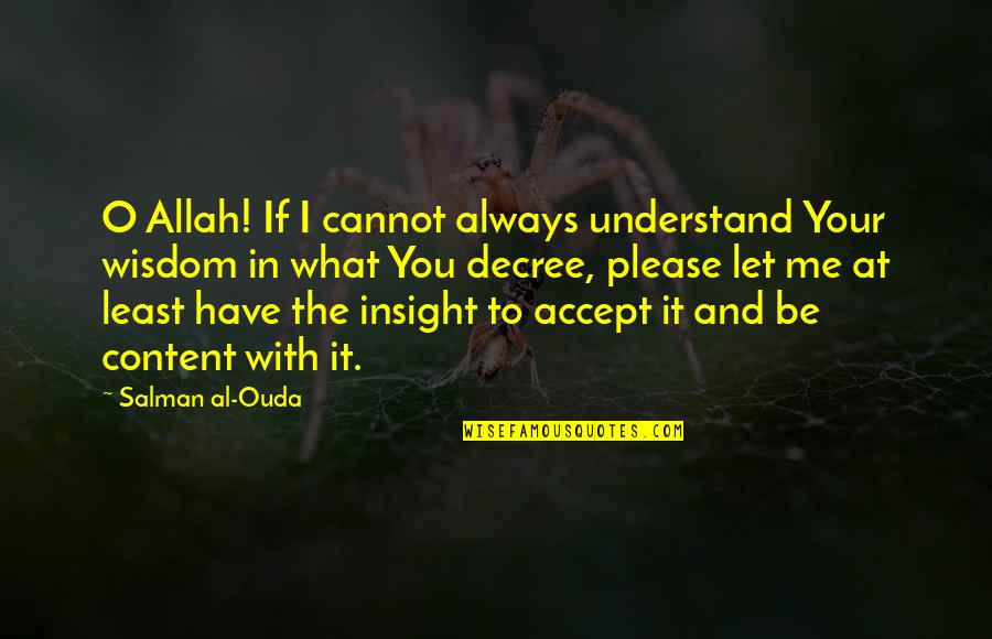 Be With Me Always Quotes By Salman Al-Ouda: O Allah! If I cannot always understand Your
