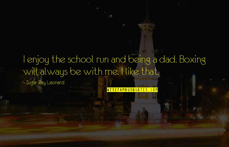 Be With Me Always Quotes By Sugar Ray Leonard: I enjoy the school run and being a