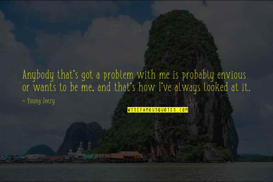 Be With Me Always Quotes By Young Jeezy: Anybody that's got a problem with me is