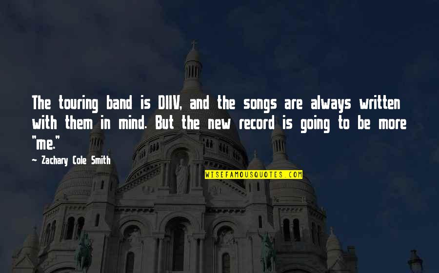 Be With Me Always Quotes By Zachary Cole Smith: The touring band is DIIV, and the songs