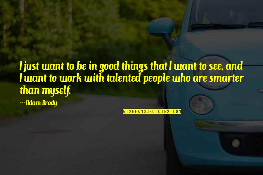 Be With Myself Quotes By Adam Brody: I just want to be in good things