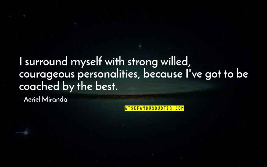 Be With Myself Quotes By Aeriel Miranda: I surround myself with strong willed, courageous personalities,
