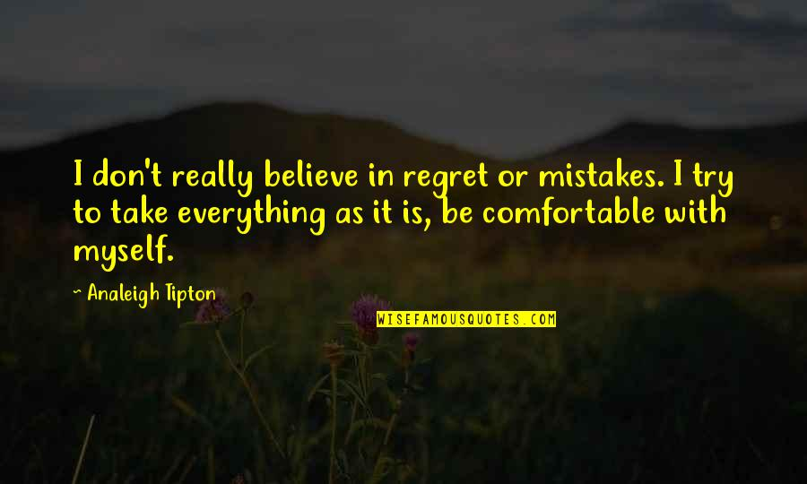 Be With Myself Quotes By Analeigh Tipton: I don't really believe in regret or mistakes.