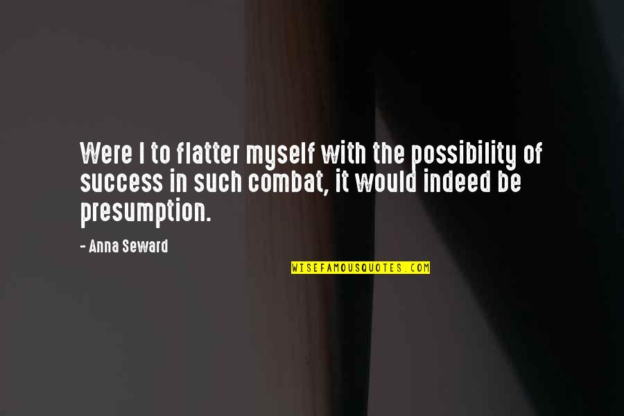 Be With Myself Quotes By Anna Seward: Were I to flatter myself with the possibility
