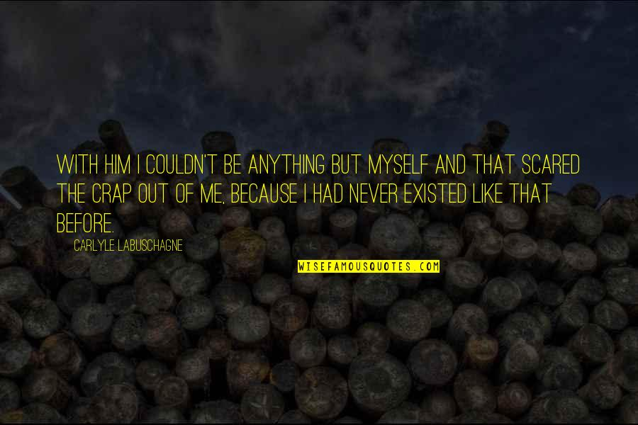 Be With Myself Quotes By Carlyle Labuschagne: With him I couldn't be anything but myself