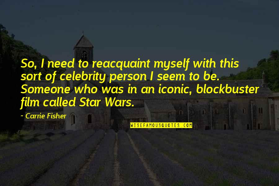 Be With Myself Quotes By Carrie Fisher: So, I need to reacquaint myself with this