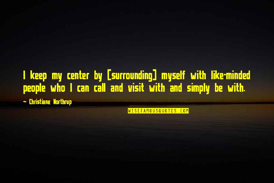 Be With Myself Quotes By Christiane Northrup: I keep my center by [surrounding] myself with