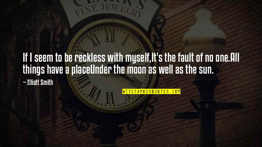 Be With Myself Quotes By Elliott Smith: If I seem to be reckless with myself,It's