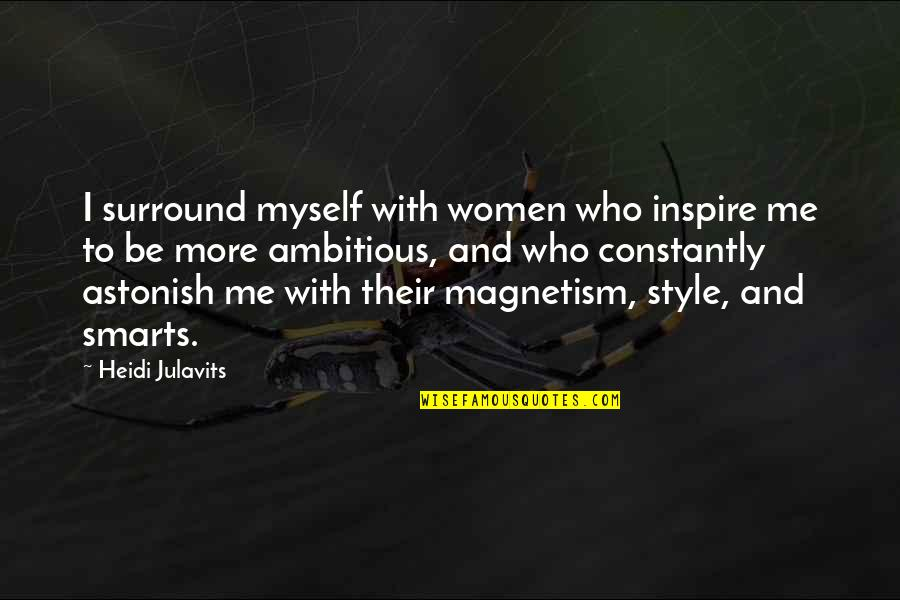 Be With Myself Quotes By Heidi Julavits: I surround myself with women who inspire me