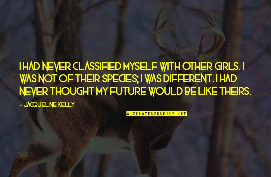 Be With Myself Quotes By Jacqueline Kelly: I had never classified myself with other girls.