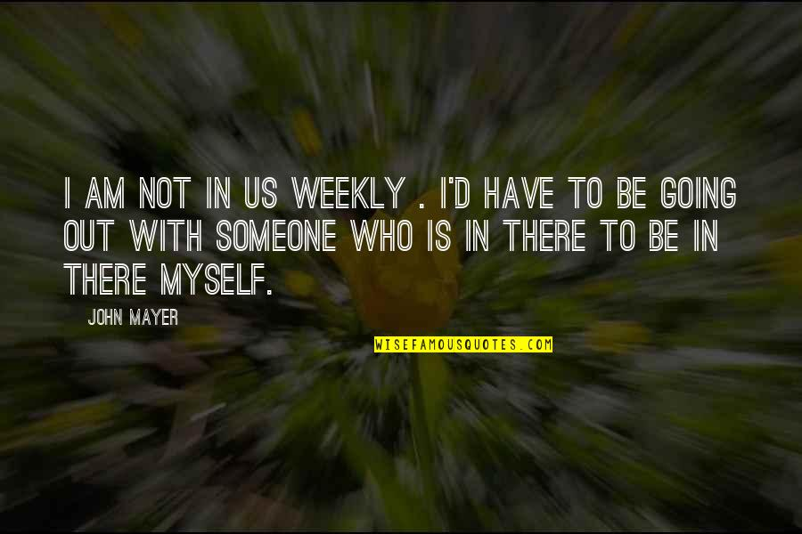 Be With Myself Quotes By John Mayer: I am not in Us Weekly . I'd