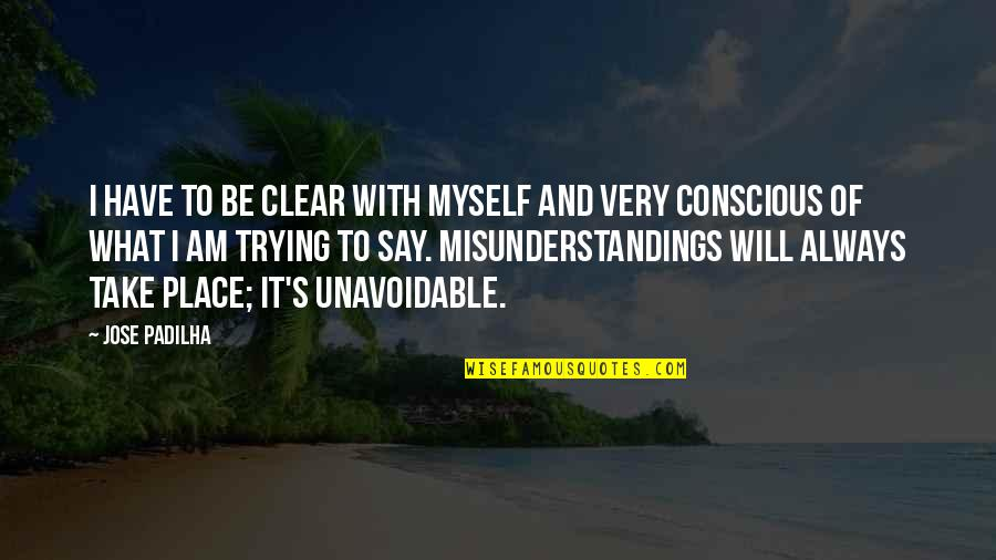 Be With Myself Quotes By Jose Padilha: I have to be clear with myself and