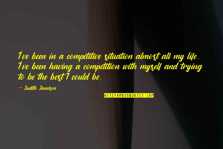 Be With Myself Quotes By Judith Jamison: I've been in a competitive situation almost all