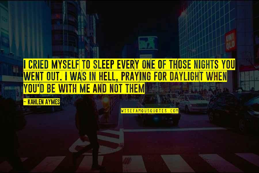 Be With Myself Quotes By Kahlen Aymes: I cried myself to sleep every one of