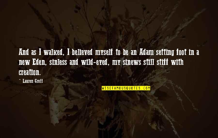 Be With Myself Quotes By Lauren Groff: And as I walked, I believed myself to
