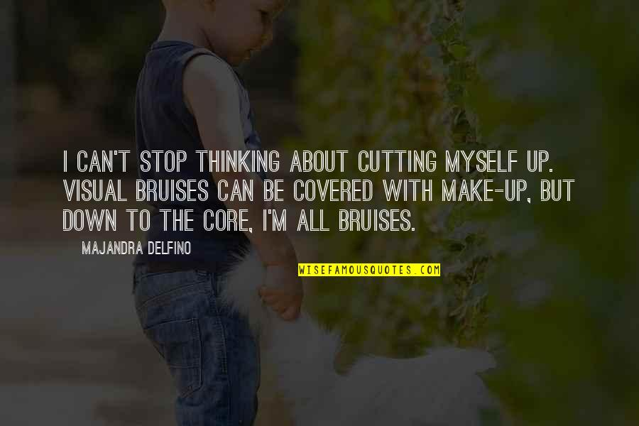 Be With Myself Quotes By Majandra Delfino: I can't stop thinking about cutting myself up.