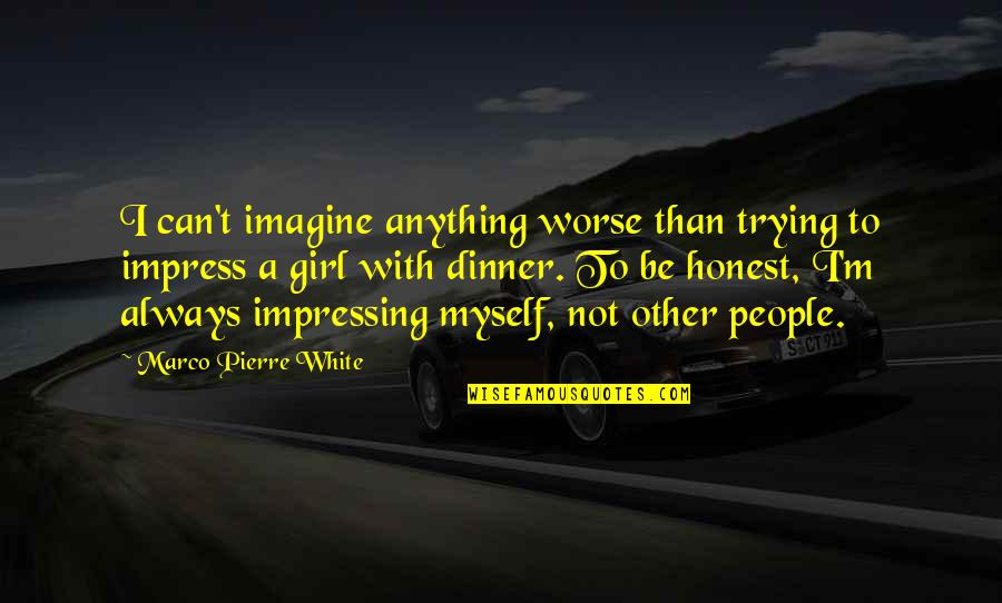 Be With Myself Quotes By Marco Pierre White: I can't imagine anything worse than trying to