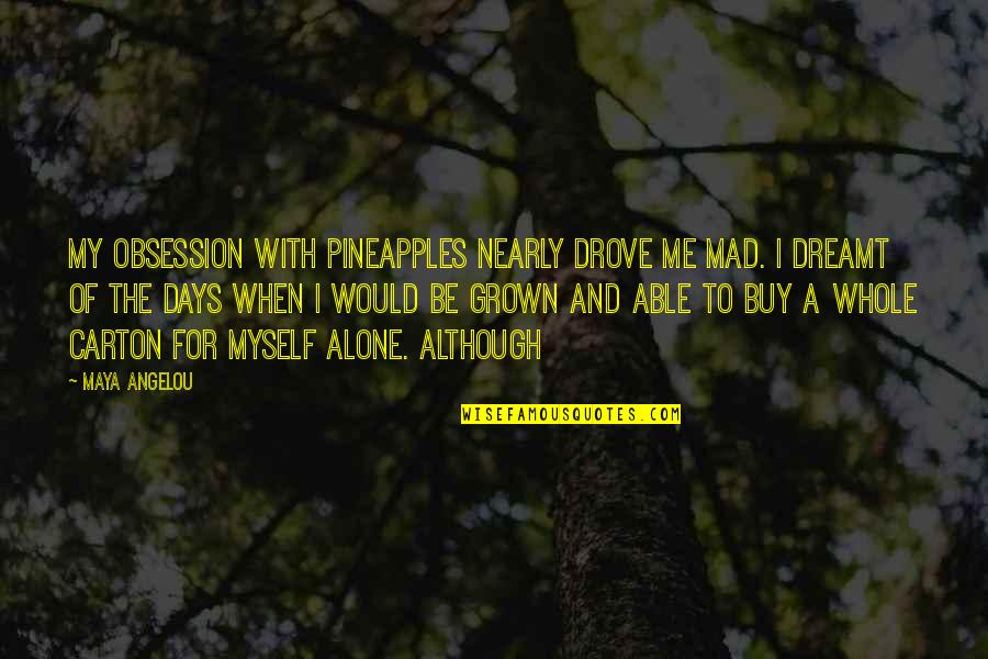 Be With Myself Quotes By Maya Angelou: My obsession with pineapples nearly drove me mad.