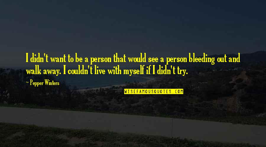 Be With Myself Quotes By Pepper Winters: I didn't want to be a person that