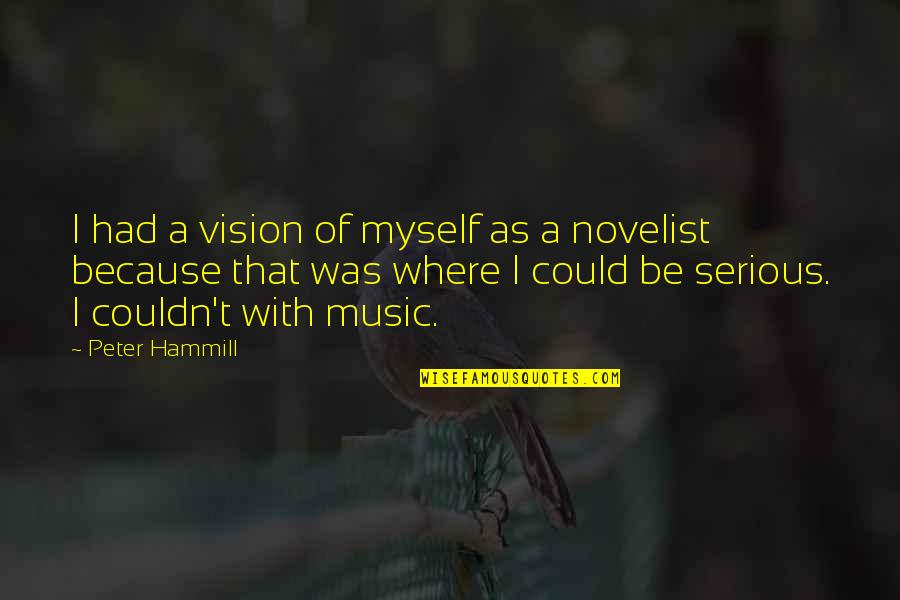 Be With Myself Quotes By Peter Hammill: I had a vision of myself as a