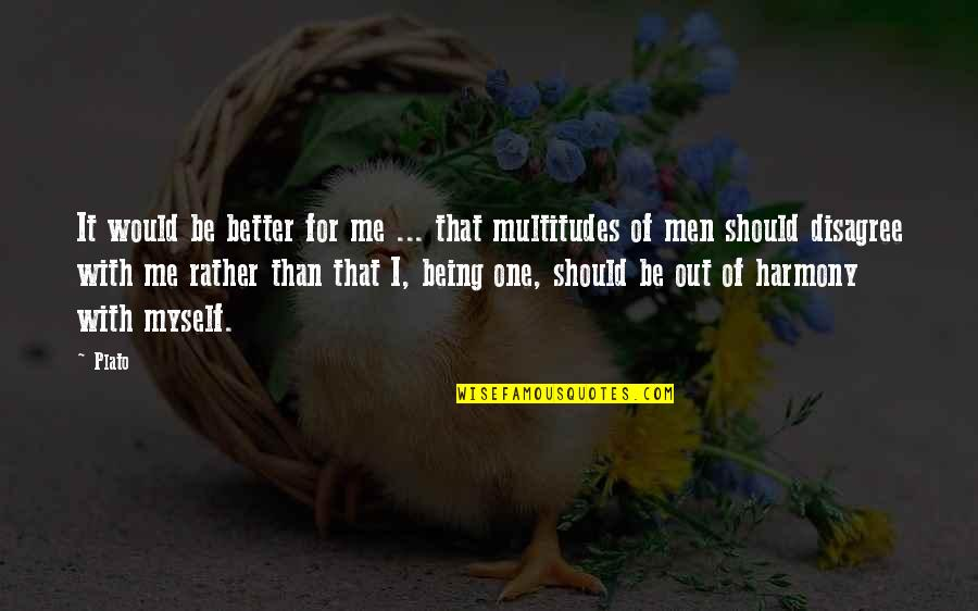 Be With Myself Quotes By Plato: It would be better for me ... that