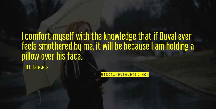 Be With Myself Quotes By R.L. LaFevers: I comfort myself with the knowledge that if