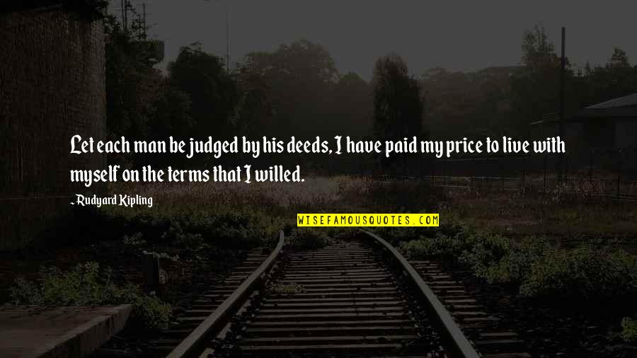 Be With Myself Quotes By Rudyard Kipling: Let each man be judged by his deeds,