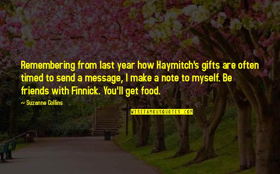 Be With Myself Quotes By Suzanne Collins: Remembering from last year how Haymitch's gifts are