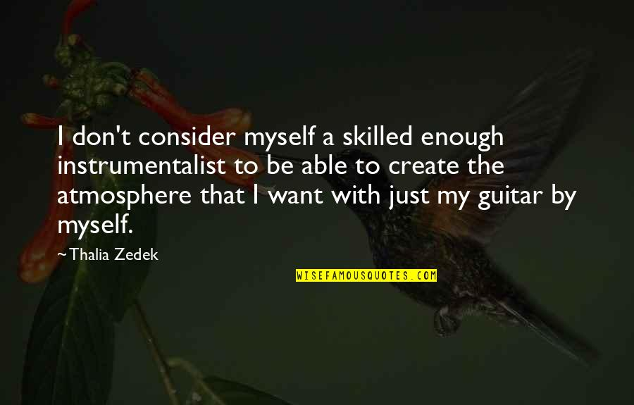 Be With Myself Quotes By Thalia Zedek: I don't consider myself a skilled enough instrumentalist