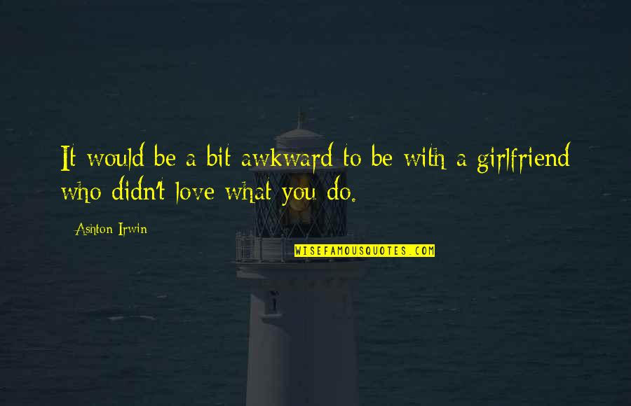 Be With You Quotes By Ashton Irwin: It would be a bit awkward to be