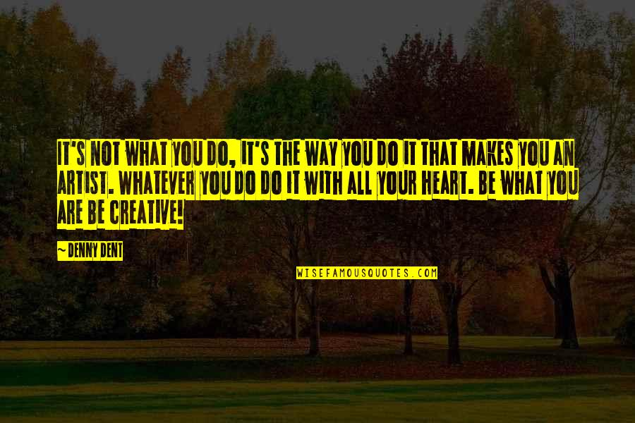 Be With You Quotes By Denny Dent: It's not what you do, it's the way