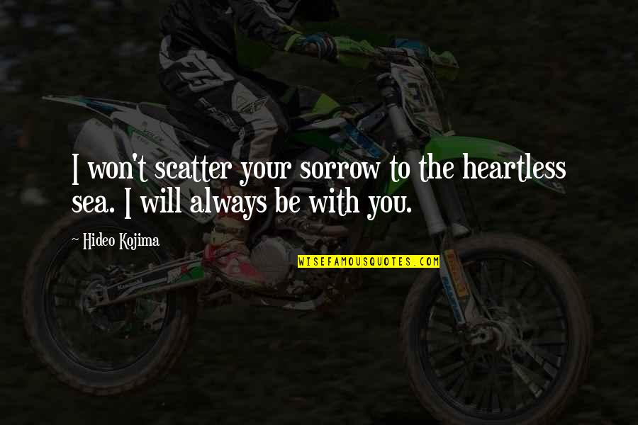 Be With You Quotes By Hideo Kojima: I won't scatter your sorrow to the heartless