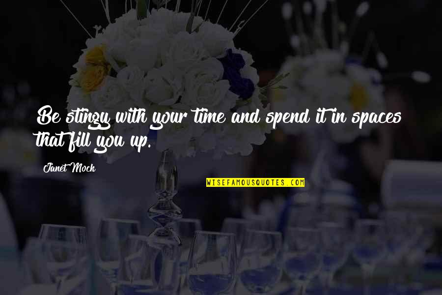 Be With You Quotes By Janet Mock: Be stingy with your time and spend it