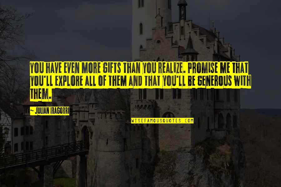 Be With You Quotes By Julian Iragorri: You have even more gifts than you realize.