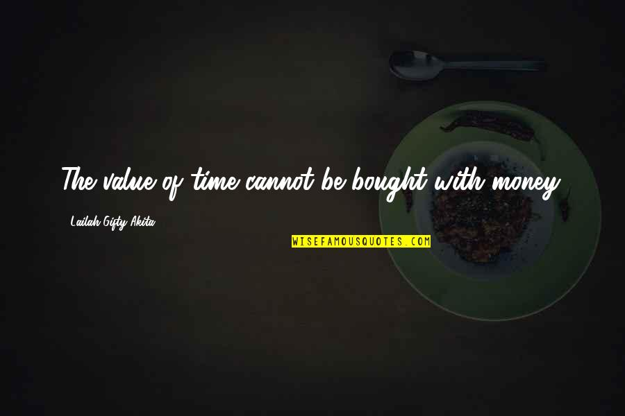Be With You Quotes By Lailah Gifty Akita: The value of time cannot be bought with