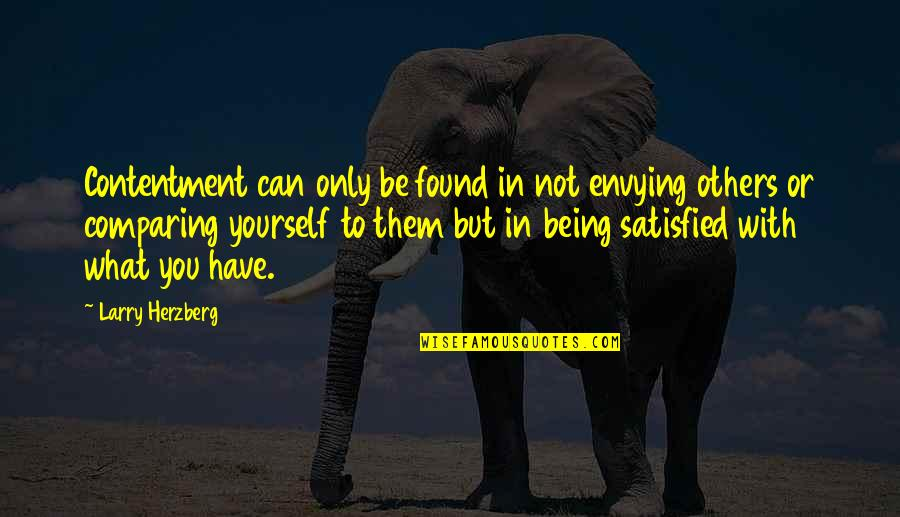 Be With You Quotes By Larry Herzberg: Contentment can only be found in not envying