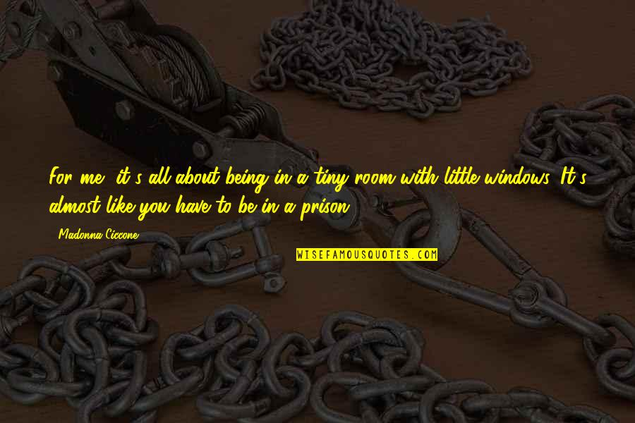Be With You Quotes By Madonna Ciccone: For me, it's all about being in a