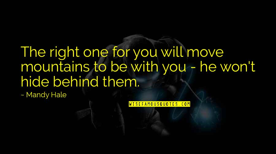 Be With You Quotes By Mandy Hale: The right one for you will move mountains