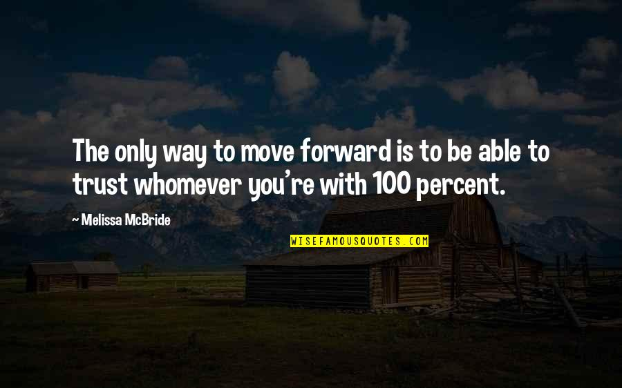 Be With You Quotes By Melissa McBride: The only way to move forward is to