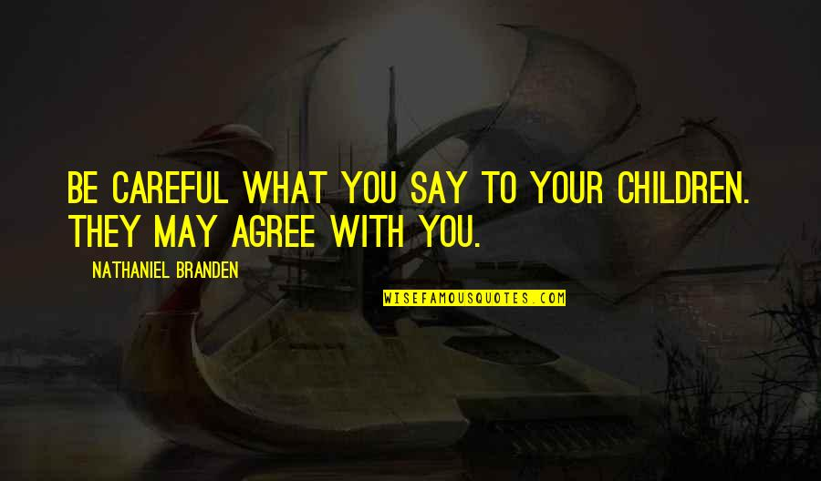 Be With You Quotes By Nathaniel Branden: Be careful what you say to your children.