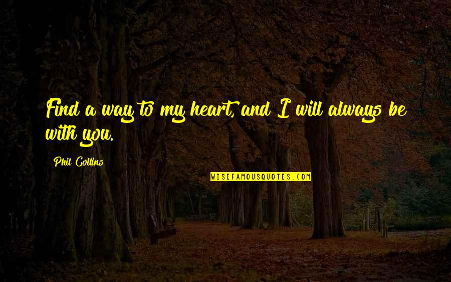 Be With You Quotes By Phil Collins: Find a way to my heart, and I