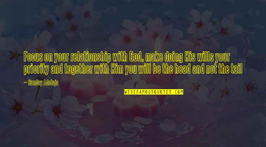 Be With You Quotes By Sunday Adelaja: Focus on your relationship with God, make doing