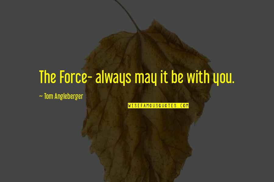 Be With You Quotes By Tom Angleberger: The Force- always may it be with you.