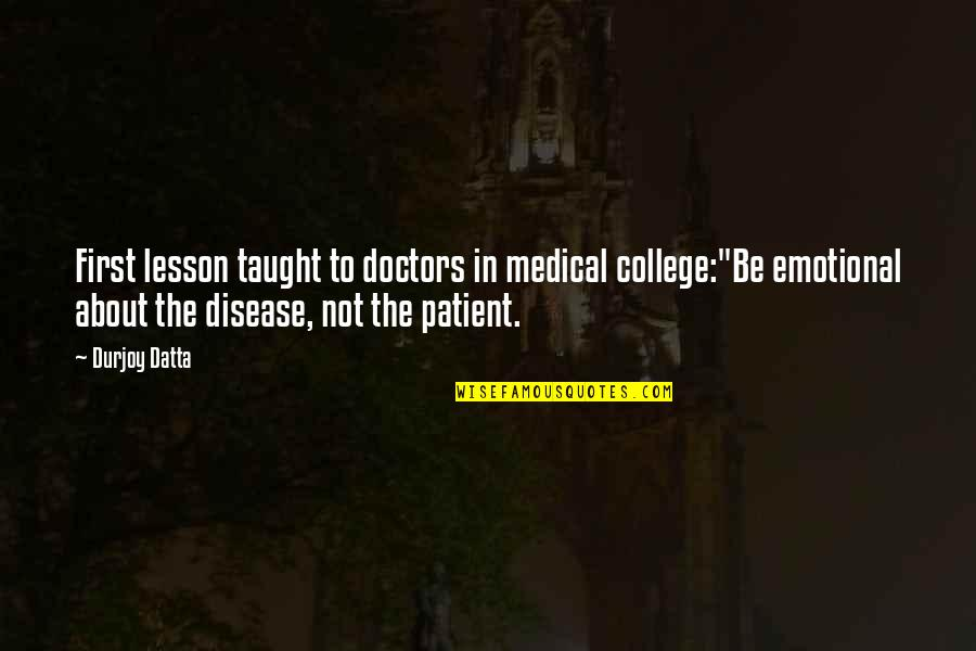 "Beach Cruiser Quotes By Durjoy Datta: First lesson taught to doctors in medical college:""Be"