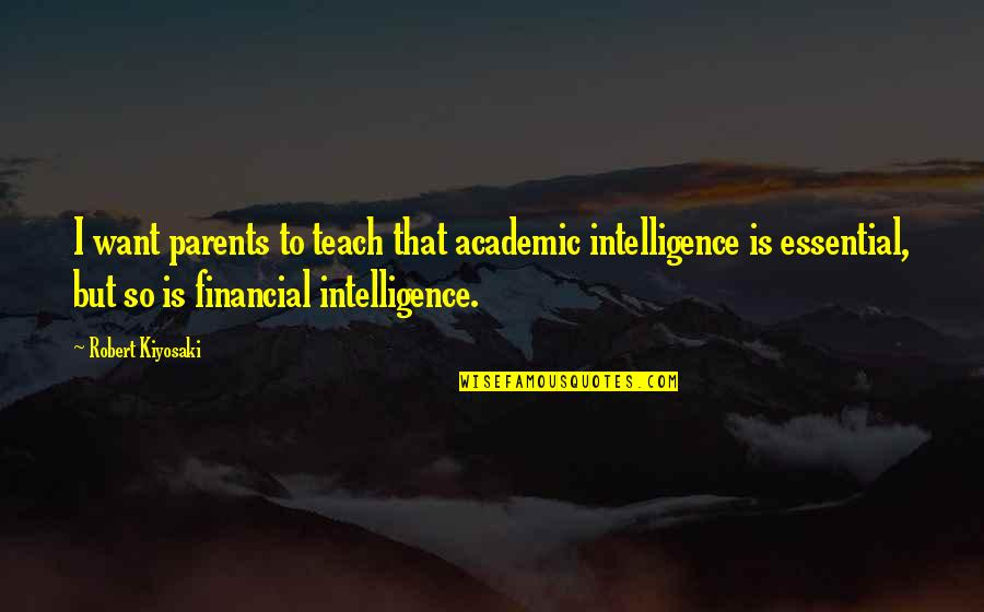 Beach Cruiser Quotes By Robert Kiyosaki: I want parents to teach that academic intelligence